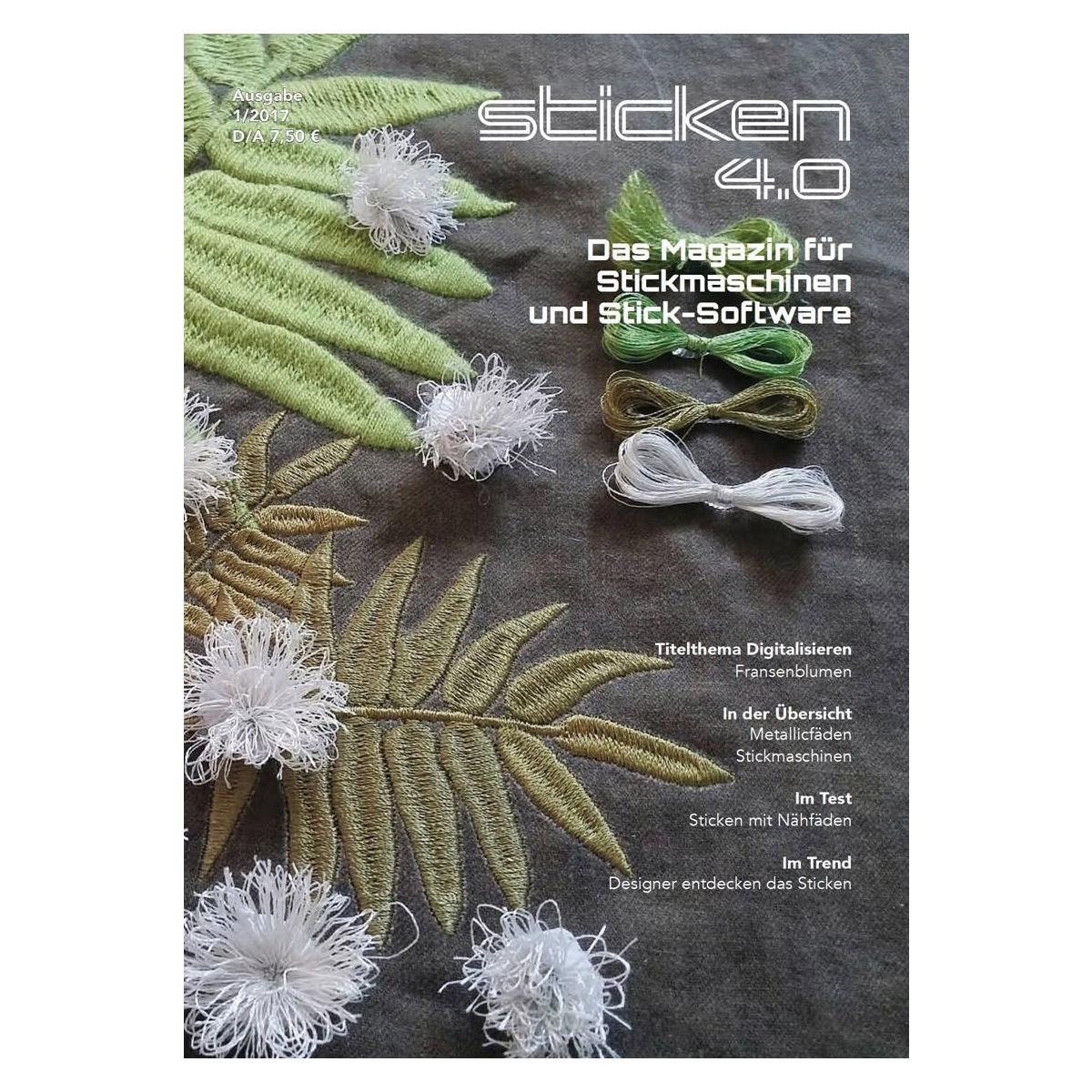 sticken 4.0 - Das Magazin für Stickmaschinen und Sticksoftware 1/17