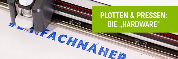 """Plotter & Pressen: """"Die Hardware"""""""